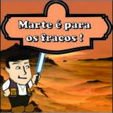 Marte é para os fracos !!