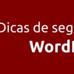 Blogosfera - Dicas de Segurança para Blog em WordPress