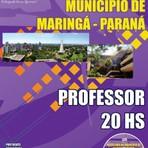 Concursos Públicos - Apostila PROFESSOR 20HS - Concurso Prefeitura Municipal de Maringá / PR 2014
