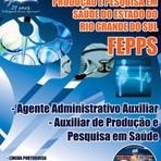 Apostila Concurso FEPPS Rio Grande do Sul 2014 Agente Administrativo Auxiliar, Auxiliar de Produção e Pesquisa em Saúde