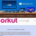 A Microsoft anunciou, durante um evento em São Francisco, o Windows 10. O Orkut saiu do ar. Agora, a antiga rede social