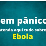 Sem pânico: entenda aqui tudo sobre o vírus Ebola