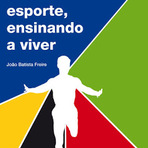 João Batista Freire: Ensinar esporte, ensinando a viver