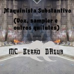 MC Berro D'Água: Maquinista Substantivo