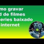 como gravar dvd de filmes e series  da internet