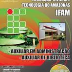 Apostila AUXILIAR EM ADMINISTRAÇÃO / AUXILIAR DE BIBLIOTECA - Concurso IFAM 2014