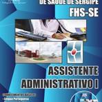 Apostila (ATUALIZADA) ASSISTENTE ADMINISTRATIVO I 2014 - Concurso Fundação Hospitalar de Saúde de Sergipe FHS/SE