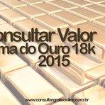 CONSULTAR VALOR DA GRAMA DO OURO 18K 2015