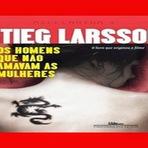 Livros - Livro Os Homens que Não Amavam as Mulheres de Stieg Larsson