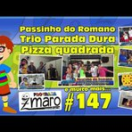 Passinho do Romano, Trio Parada Dura, Pizza quadrada e muito mais - Programa Zmaro 147