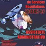 Apostila ASSISTENTE ADMINISTRATIVO - Concurso Empresa Brasileira de Serviços Hospitalares / Rio Grande do Sul (EBSERH)