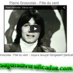 Pessoal -  Pierre Groscolas - Fille du vent - ouça e reouça! Obrigada!!! [dedicatória]