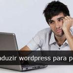 Como Traduzir o Seu Wordpress Rápido e Fácil