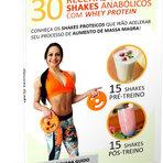Saúde - 30 Receitas de Shakes Anabólicos com Whey Protein