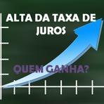 Alta Da Taxa De Juros: Quem ganha?