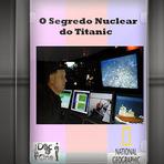 Documentário - Titanic e o Segredo Nuclear - Especial