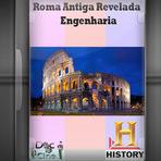 Documentário - Roma Antiga Revelada Engenharia