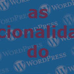 Blogosfera - As funcionalidades do Wordpress