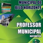 Apostila Completa PROFESSOR MUNICIPAL ? MATEMÁTICA - Concurso Prefeitura Municipal de Belo Horizonte / MG 2015