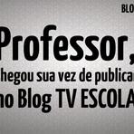 Professor: Conte o relato de seu Projeto no Blog da TV Escola