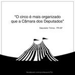 """""""O circo é mais organizado que a Câmara dos Deputados"""""""