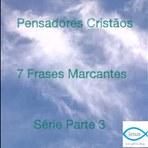 Pensadores Cristãos - 7 Frases Marcantes - Série Parte 3