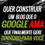 Aprenda a construir um Blog que o Google Ama