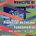 APOSTILA PREFEITURA DE NATAL PROFESSOR DO ENSINO FUNDAMENTAL ANOS INICIAIS (1º AO 5º ANOS) 2015