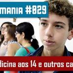 Podcasts - Monomania #029 – Medicina aos 14 e outros casos