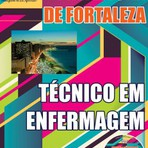 Apostila Concurso Prefeitura de Fortaleza 2015 - Cargo de TÉCNICO EM ENFERMAGEM