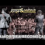 Amor pra recomeçar, por Jorge & Mateus