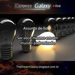 Podcasts - Dream Galaxy Live, Edição 7 (04/03/2015) - Ser você mesmo em um mundo padronizado + Bônus