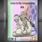 Documentário - Ícones do Mau Comportamento: Átila