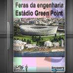 Documentário - Feras da engenharia - Estádio Green Point