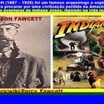 Curiosidades - Indiana Jones foi inspirado em arqueólogo que desapareceu na Amazônia em busca de Atlântida a Cidade Perdida