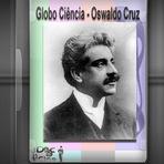 Documentário - Globo Ciência - Oswaldo Cruz