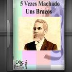 Documentário - 5 Vezes Machado - Uns Braços