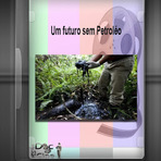 Documentário - Um futuro sem Petroléo