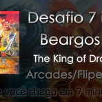Desafio 7 is All! - Beargos #3 - The King of Dragons (Arcades/Fliperamas)