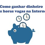 Como ganhar dinheiro nas horas vagas na Internet