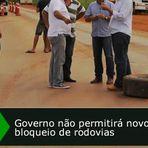 AMEAÇA: Governo não permitirá novo bloqueio de rodovias