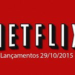 Lançamentos Netflix Quinta-feira - 29 de outubro de 2015