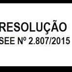 RESOLUÇÃO SEE Nº 2.807, DE 29 DE OUTUBRO DE 2015.