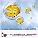 Indenização de período no INSS, o que é e quando é realizado.