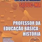 Apostila Concurso SEDUC / MA PROFESSOR DE HISTÓRIA DA EDUCAÇÃO BÁSICA 2015