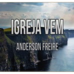Música - A Igreja Vem - Anderson Freire