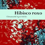 Melhor livro do ano: Hibisco roxo, Chimamanda Ngozi Adichie