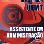 Livros - Apostila ASSISTENTE EM ADMINISTRAÇÃO - Concurso Universidade Federal de Mato Grosso (UFMT) 2015