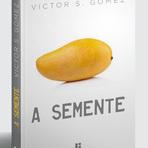 "Arte & Cultura - ""A Semente"", Livro de Victor S. Gomez, Concorre ao Prêmio Olho Vivo"
