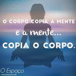 Auto-ajuda - O corpo copia a mente e a mente... copia o corpo!